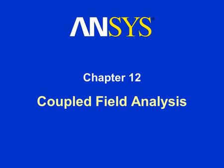 Coupled Field Analysis Chapter 12. Training Manual October 30, 2001 Inventory #001569 12-2 In this chapter, we will briefly describe how to do a thermal-stress.