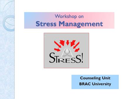 Workshop on Stress Management Counseling Unit BRAC University.