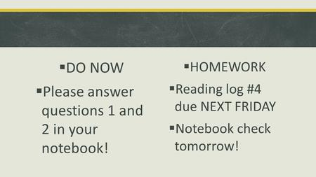  DO NOW  Please answer questions 1 and 2 in your notebook!  HOMEWORK  Reading log #4 due NEXT FRIDAY  Notebook check tomorrow!