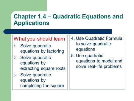 Chapter 1.4 – Quadratic Equations and Applications What you should learn 1. Solve quadratic equations by factoring 2. Solve quadratic equations by extracting.
