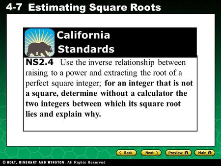 Evaluating Algebraic Expressions 4-7 Estimating Square Roots NS2.4 Use the inverse relationship between raising to a power and extracting the root of a.