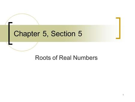 1 Chapter 5, Section 5 Roots of Real Numbers. 2 Simplify Radicals Finding the square root of a number and squaring a number are inverse operations. To.