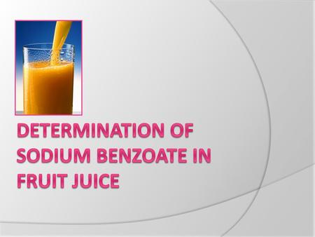 Objective  To estimate the concentration of benzoate in fruit juice.