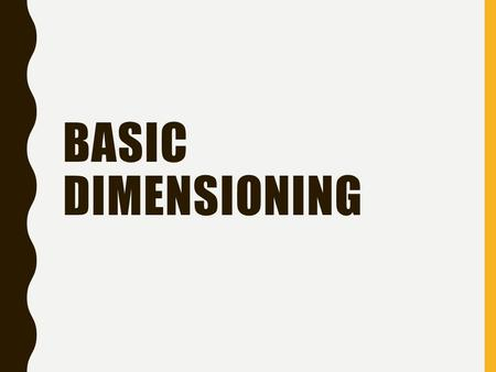 BASIC DIMENSIONING. DEFINITIONS Dimensions are given on drawings by extension lines, dimension lines, leaders, arrowheads, figures, notes and symbols.