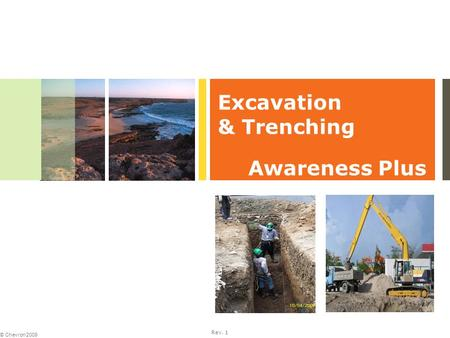 Rev. 1 © Chevron 2009 Excavation & Trenching Awareness Plus.