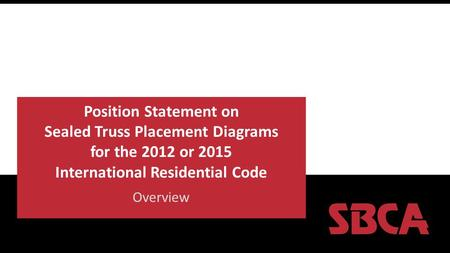 Position Statement on Sealed Truss Placement Diagrams for the 2012 or 2015 International Residential Code Overview.