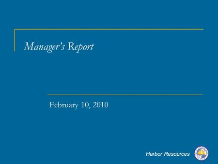 Harbor Resources Manager's Report February 10, 2010.