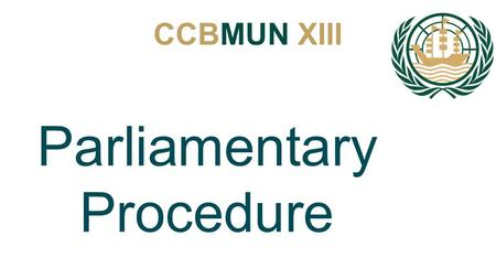 CCBMUN XIII Parliamentary Procedure. CCBMUN XIII What is it? 1- Rules are not subject to change. 2- English is set as the official and only language.