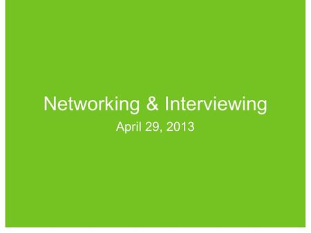 1 Networking & Interviewing April 29, 2013. 16 Education NetworkingExperience Employers like to see 3 things when hiring: 1) academic knowledge of industry.