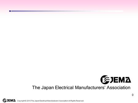 0 Copyright © 2013 The Japan Electrical Manufacturers' Association All Rights Reserved. The Japan Electrical Manufacturers' Association.