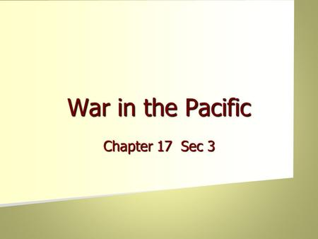 War in the Pacific Chapter 17 Sec 3 Japan Attack on Pearl Harbor missed Pacific fleet's submarines Attack on Pearl Harbor missed Pacific fleet's submarines.