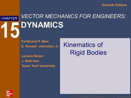 VECTOR MECHANICS FOR ENGINEERS: DYNAMICS Seventh Edition Ferdinand P. Beer E. Russell Johnston, Jr. Lecture Notes: J. Walt Oler Texas Tech University CHAPTER.