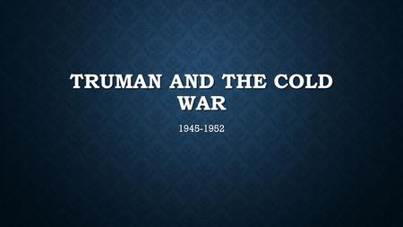 TRUMAN AND THE COLD WAR 1945-1952. POSTWAR AMERICA Help for Veterans: GI Bill  postwar boom in higher ed. Help for Veterans: GI Bill  postwar boom in.