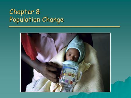 Chapter 8 Population Change. Overview of Chapter 8 o Principles of Population Ecology o Reproductive Strategies o The Human Population o Demographics.