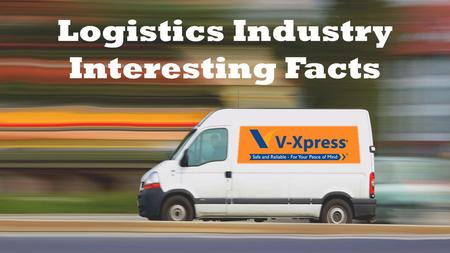 Logistics Industry Interesting Facts. Logistics Industry Logistics Industry, has proven to be a vital cog-wheel in the expansion of numerous businesses.