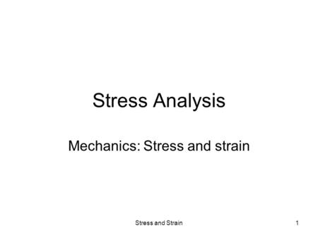 Stress and Strain1 Stress Analysis Mechanics: Stress and strain.