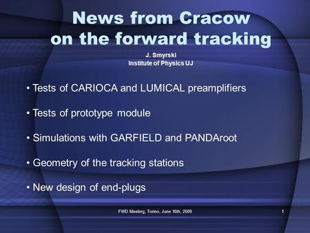 FWD Meeting, Torino, June 16th, 20091 News from Cracow on the forward tracking J. Smyrski Institute of Physics UJ Tests of CARIOCA and LUMICAL preamplifiers.