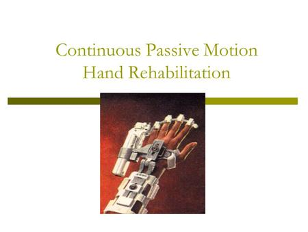 Continuous Passive Motion Hand Rehabilitation. Design Team Project Sponsors: Bert Lariscy, Vanderbilt University EE graduate Crystal Bates, Occupational.