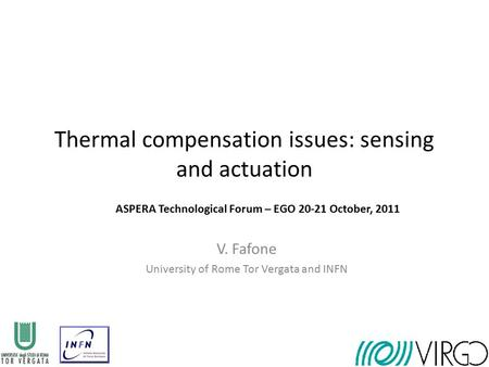 Thermal compensation issues: sensing and actuation V. Fafone University of Rome Tor Vergata and INFN ASPERA Technological Forum – EGO 20-21 October, 2011.
