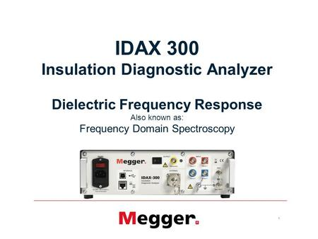IDAX 300 Insulation Diagnostic Analyzer Dielectric Frequency Response Also known as: Frequency Domain Spectroscopy.