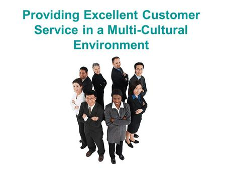 Providing Excellent Customer Service in a Multi-Cultural Environment.