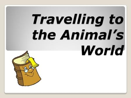 Travelling to the Animal's World. A CAT A DOG A KITTEN.