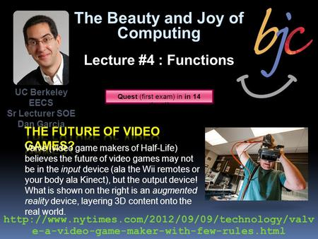 UC Berkeley EECS Sr Lecturer SOE Dan Garcia Valve (video game makers of Half-Life) believes the future of video games may not be in the input device (ala.