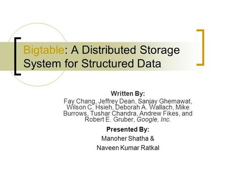 Bigtable: A Distributed Storage System for Structured Data Written By: Fay Chang, Jeffrey Dean, Sanjay Ghemawat, Wilson C. Hsieh, Deborah A. Wallach, Mike.