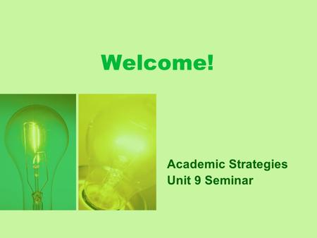 Welcome! Academic Strategies Unit 9 Seminar. Unit 9 Seminar Agenda  General questions & weekly news  Improvement goals & actions  Unit 9 overview &