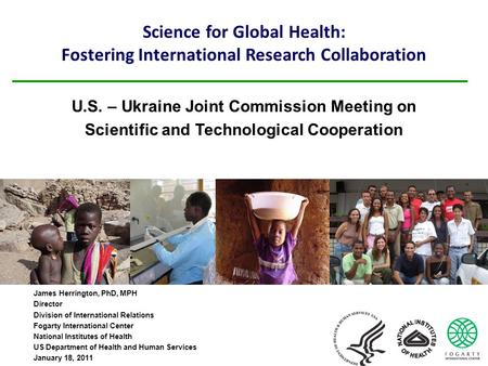 Science for Global Health: Fostering International Research Collaboration James Herrington, PhD, MPH Director Division of International Relations Fogarty.