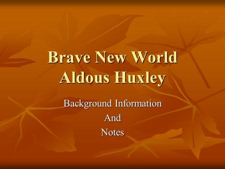 Brave New World Aldous Huxley Background Information AndNotes.