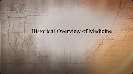 Historical Overview of Medicine. Trepanation One of the first surgeries A hole was cut into the skull to release demons.