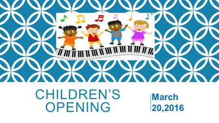 CHILDREN'S OPENING March 20,2016. O Lord, how we love the works of Your hands The work of Your hands (2x) O Lord, how we love the works of Your hands;