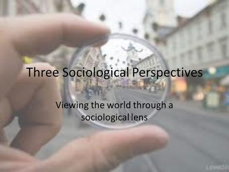 Three Sociological Perspectives