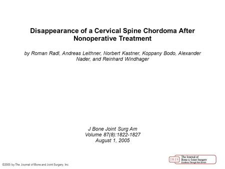 Disappearance of a Cervical Spine Chordoma After Nonoperative Treatment by Roman Radl, Andreas Leithner, Norbert Kastner, Koppany Bodo, Alexander Nader,