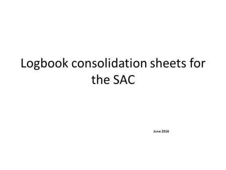 Logbook consolidation sheets for the SAC June 2016.