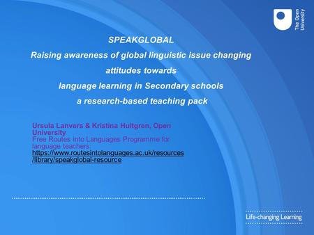 SPEAKGLOBAL Raising awareness of global linguistic issue changing attitudes towards language learning in Secondary schools a research-based teaching pack.