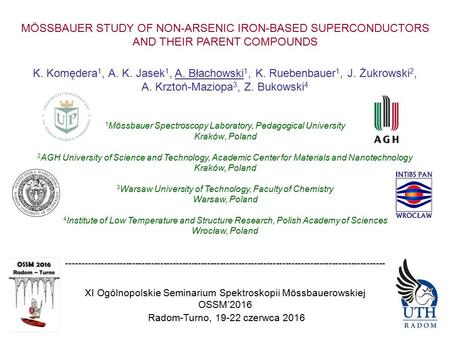 MÖSSBAUER STUDY OF NON-ARSENIC IRON-BASED SUPERCONDUCTORS AND THEIR PARENT COMPOUNDS K. Komędera 1, A. K. Jasek 1, A. Błachowski 1, K. Ruebenbauer 1, J.