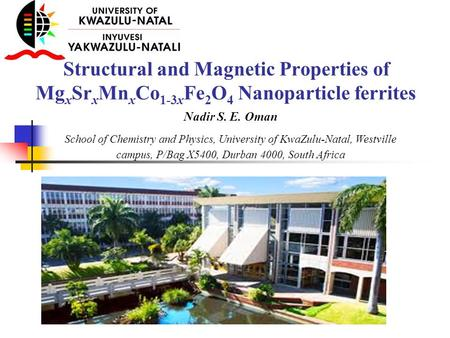Structural and Magnetic Properties of Mg x Sr x Mn x Co 1-3x Fe 2 O 4 Nanoparticle ferrites Nadir S. E. Oman School of Chemistry and Physics, University.