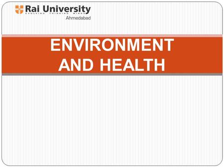 "ENVIRONMENT AND HEALTH. HEALTH: ""HEALTH IS A STATE OF COMPLETE PHYSICAL, MENTAL, SOCIAL AND SPIRITUAL WELL-BEING AND NOT MERELY THE ABSENCE OF DISEASE."