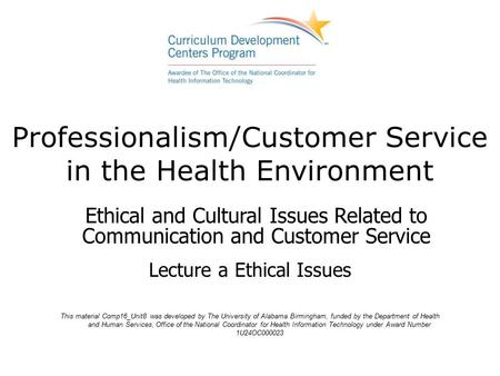Professionalism/Customer Service in the Health Environment Ethical and Cultural Issues Related to Communication and Customer Service Lecture a Ethical.