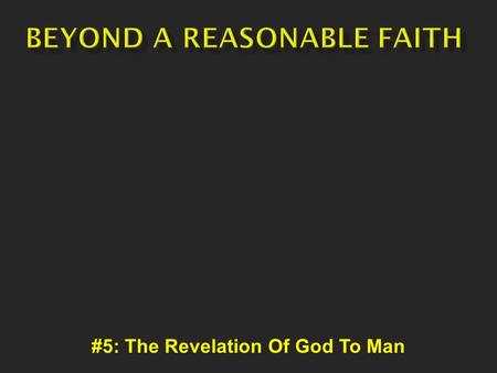 #5: The Revelation Of God To Man. We cannot control God We cannot directly study Him or know Him We can only seek Him to the degree He allows Himself.