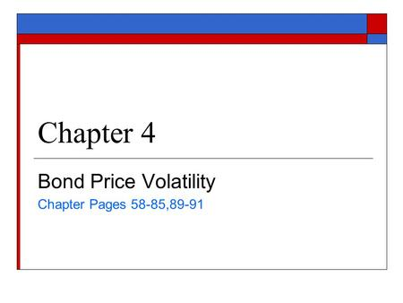 Chapter 4 Bond Price Volatility Chapter Pages 58-85,89-91.