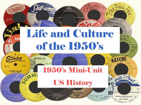 Life and Culture of the 1950's 1950's Mini-Unit US History.