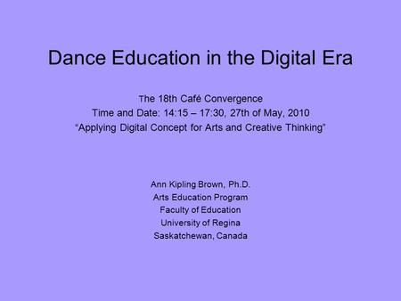 "Dance Education in the Digital Era T he 18th Café Convergence Time and Date: 14:15 – 17:30, 27th of May, 2010 ""Applying Digital Concept for Arts and Creative."