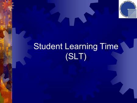 Student Learning Time (SLT).  Effective learning time or student effort of learning in order to achieve the specified learning outcomes.  Inclusive.