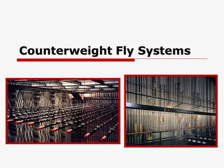 Counterweight Fly Systems. What is a Counterweight Fly System?  A system of raising and lowering scenery and lights using a set of pipes, cables, ropes,