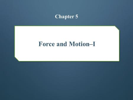 "Force and Motion–I Chapter 5. Newton's First and Second Laws A force: o Is a ""push or pull"" acting on an object o Causes acceleration We will focus on."