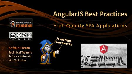 AngularJS Best Practices High Quality SPA Applications SoftUni Team Technical Trainers Software University