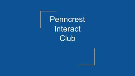 "Penncrest Interact Club. About Us Restarted the club in 2012 ""Student-oriented service club"" Focus on projects that allow students to interact and share."